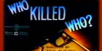 Who Killed Who?