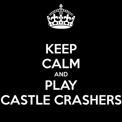 File:Keep-calm-and-play-castle-crashers-1.png