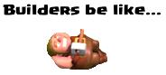 File:Buildersbelike.png