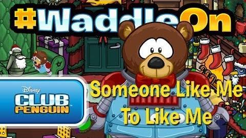 WaddleOn Someone Like Me To Like Me