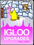 Igloo Upgrades April 2006