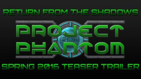 Project Phantom - Return From the Shadows (Spring 2016 Teaser Trailer)