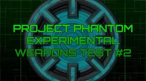 Project Phantom - Experimental Weapons Test 2
