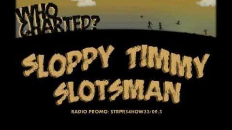 Sloppy Timmy Slotzman