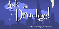 Ask a Drudge!