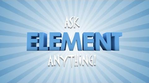 ASK ELEMENT ANYTHING!
