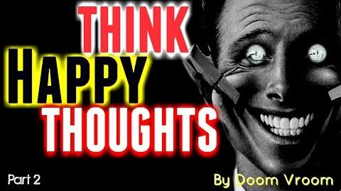 Think Happy Thoughts Part 2 - Written by Doom Vroom