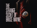 The Strange Secret of Bruce Wayne-Title Card.png