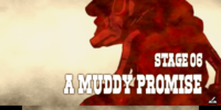 "Stage 6: ""A Muddy Promise"""