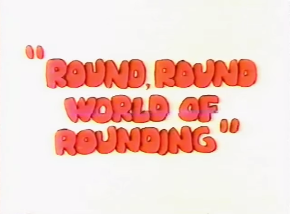 File:Round, Round World of Rounding.png