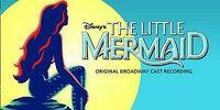Disney's The Little Mermaid: Original Broadway Cast Recording