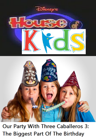 File:Disney's House of Kids - Our Party With Three Caballeros 3- The Biggest Part Of The Birthday.png