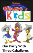 Disney's House of Kids - Our Party With Three Caballeros