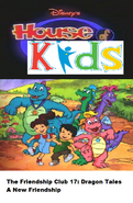 Disney's House of Kids - The Friendship Club 17 Dragon Tales A New Friendship