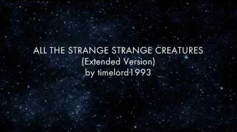 All The Strange Strange Creatures (Extended Version)