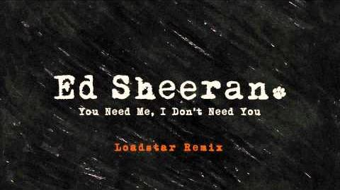 Video ed sheeran you need me i don 39 t need you - Ed sheeran give me love live room ...
