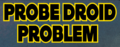 Probe droid problem.png