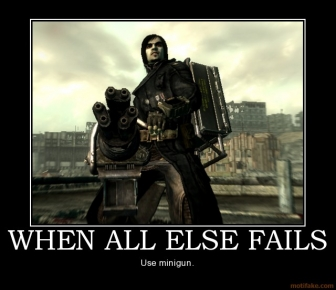 File:When-all-else-fails-when-all-else-fails-minigun-fallout-3-mo-demotivational-poster-1231940036.jpg