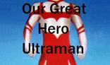 Our Great Hero, Ultraman