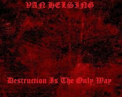 Van Helsing-Destruction Is The Only Way
