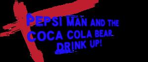 PepsiManAndCocaColaBearDrinkUp!