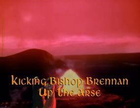 Kicking Bishop Brennan up the Arse (2)