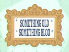 Title card - Something Old and Bloo