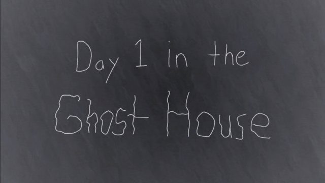 File:Day 1 in the Ghost House.png