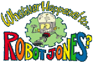 Whatever Happened to Robot Jones
