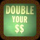 Double Your $$
