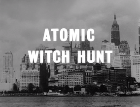 Atomic witch hunt