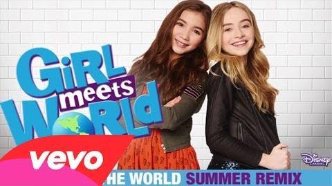 "Take On The World (""Girl Meets World"") Summer Remix"