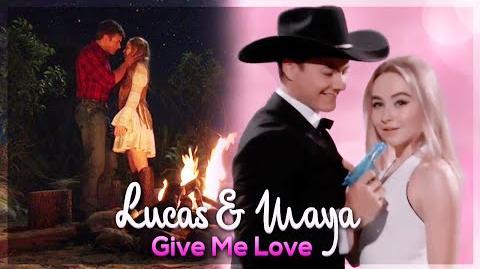 Lucas & Maya ~ Give Me Love
