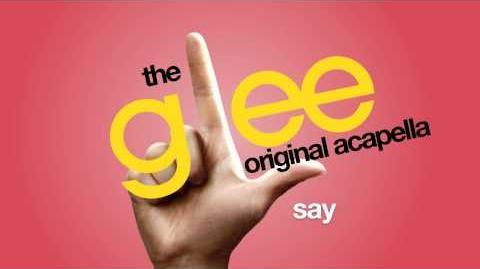 Glee - Say - Acapella Version