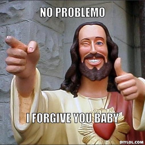 latest?cb=20130226172737 image jesus says meme generator no problemo i forgive you baby,I Forgive You Meme
