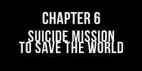 Chapter 6: Suicide Mission To Save The World