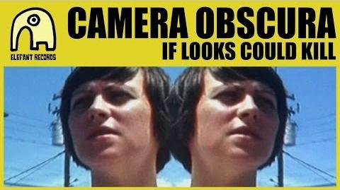 """""""If Looks Could Kill"""" - Camera Obscura"""