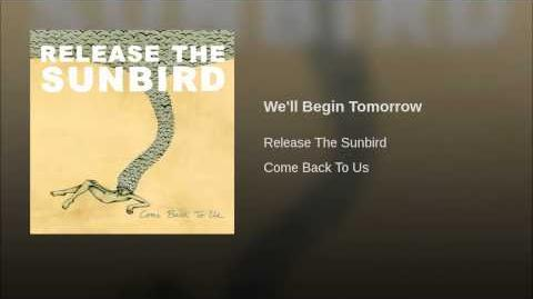 """We'll Begin Tomorrow"" - Release the Sunbird"