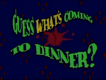 Guess Whats Coming to Dinner Titlecard