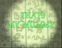 That's My Mummy title card