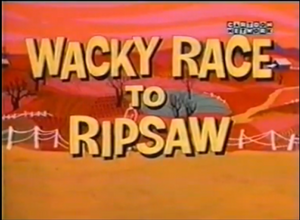 Wacky race to ripsaw