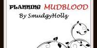 Mudblood/Planning