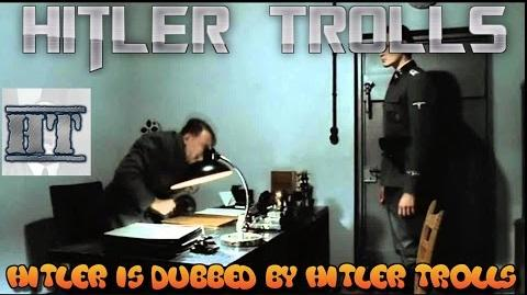 Hitler is informed he is being dubbed by Hitler Trolls