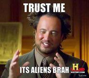 Trust-me-its-aliens-brah
