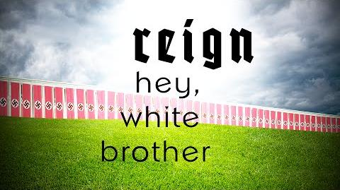 Reign - Hey, White Brother