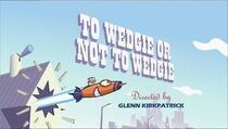 To Wedgie or not to Wedgie title card