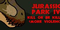 Jurassic Park IV: Kill Or Be Killed (More Violence)