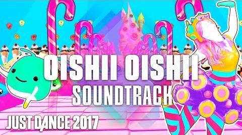 Just Dance 2017 (Soundtrack) Oishii Oishii by Wanko Ni Mero Mero