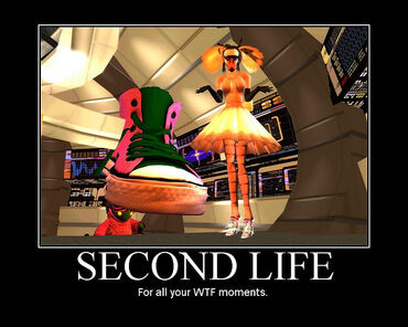 Second Life- For all your WTF moments.