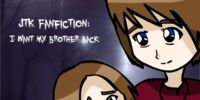 JtK Fanfiction: I Want my Brother Back